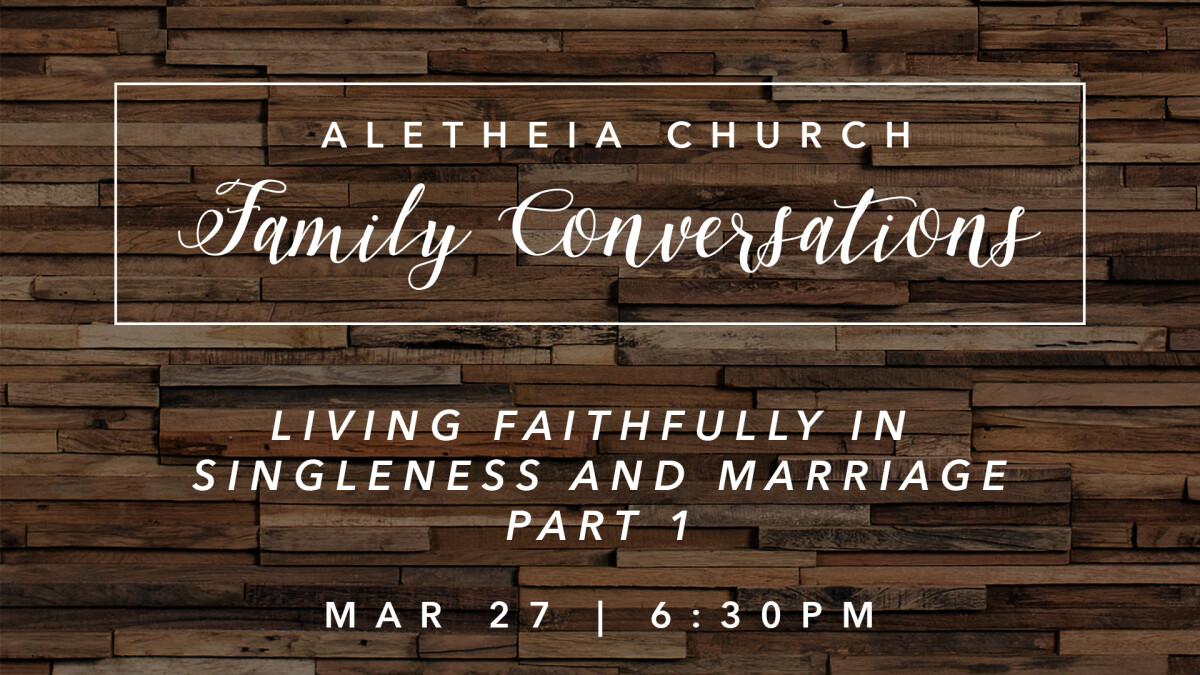 Family Conversation: Marriage & Singleness Pt. 2