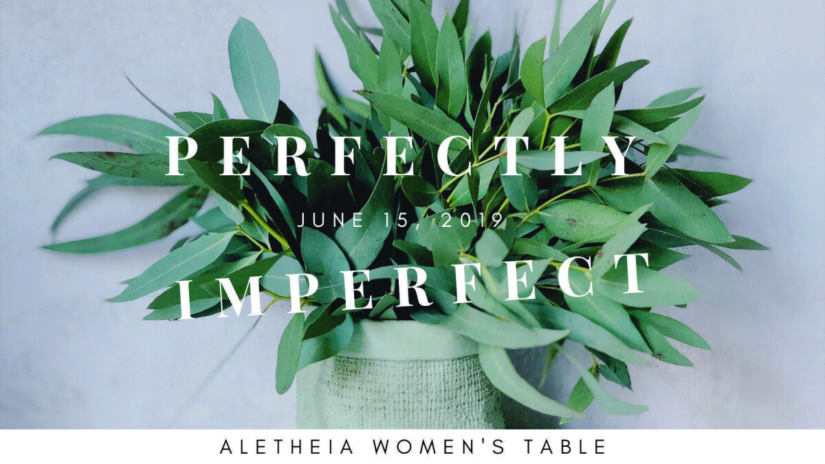 Aletheia Women's Table: Perfectly Imperfect