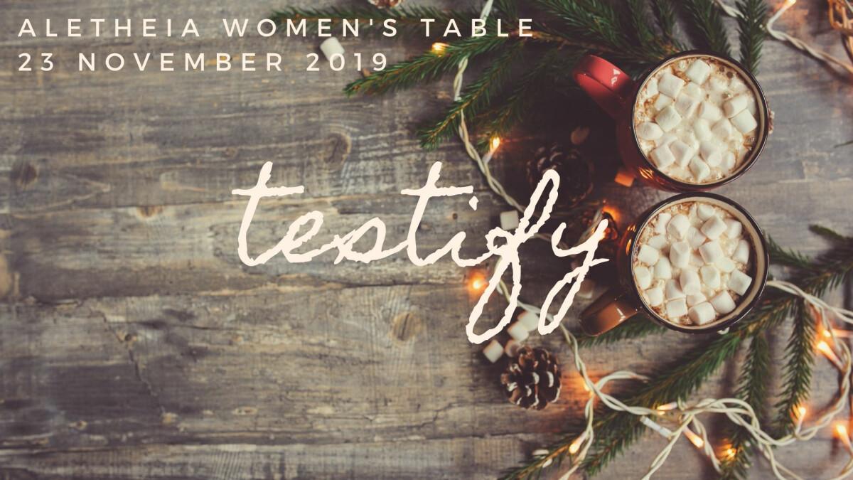 Aletheia Women's Table: Testify