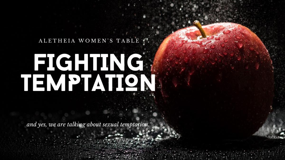 Aletheia Women's Table: FIGHTING TEMPTATION